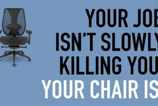 Your job isn't slowly killing you - your chair is